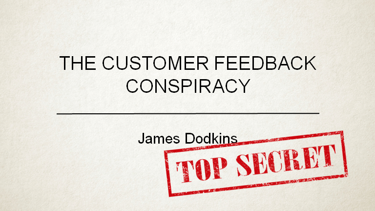 The Customer Feedback Conspiracy