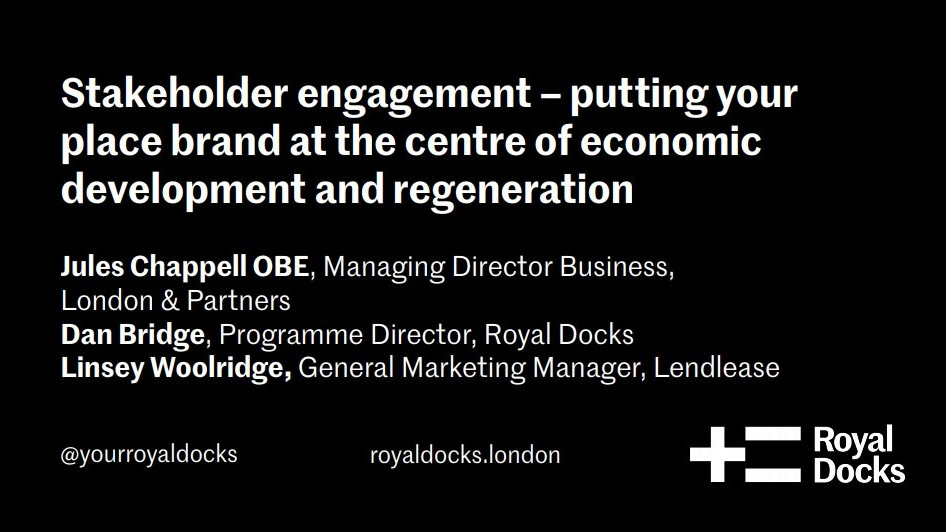 Stakeholder engagement - putting your place brand at the centre of economic development and regeneration Case study: London Royal Docks