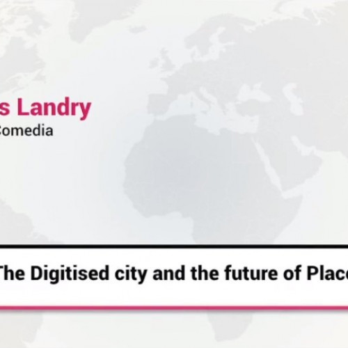 Charles Landry The Digitised City & the Future of Place