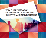 Why the integration of events with marketing is key to maximising success
